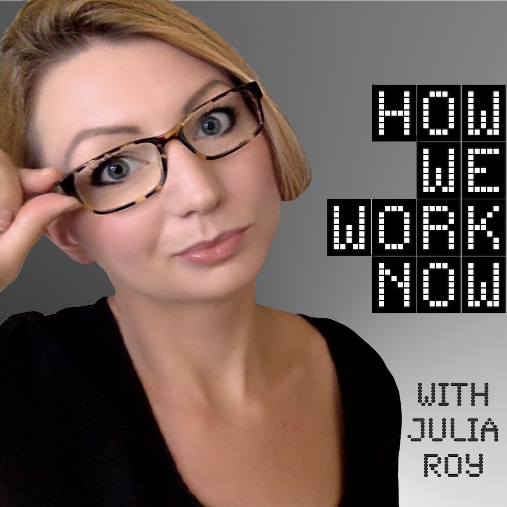 The How We Work Now podcast with Julia Roy